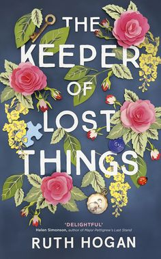 FICTION > THE KEEPER OF LOST THINGS by Ruth Hogan > January 2017 > A novel of lost object and new beginnings.