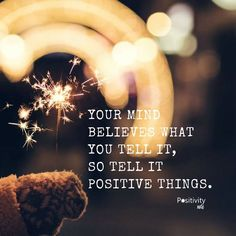 Your mind believes what you tell it so tell it positive things. #positivitynote #positivity #inspiration