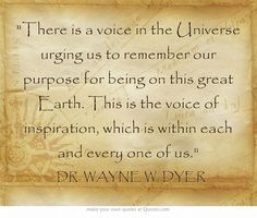 There is a voice in the Universe urging us to remember our purpose for being on this great Earth. This is the voice of inspiration, which is within each and every one of us.