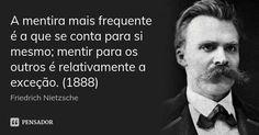 A mentira mais frequente é a que se conta para si mesmo; mentir para os outros é relativamente a exceção. (1888)