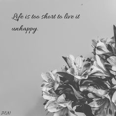 Life is too short to live it unhappy. | JEN | #quotes #inspiration #motivation #deep #words #life #passion #inspire #inspirational