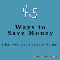 45 Ways to Save Money (that you aren't already doing) | Purposefully Simple