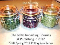 Just presented for the SJSU Spring 2012 Colloquia about The Techs Impacting Libraries & Publishing in 2012. Great series to be a part of.