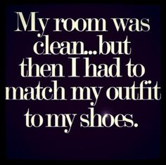 My room was clean...but then I had to match my outfit to my shoes. #shoequotes _____________________________ For #shoes, please visit http://RedCarpetDeals.info