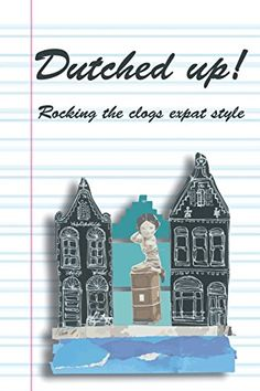 Dutched Up!: Rocking the Clogs Expat Style is now out in paperback!