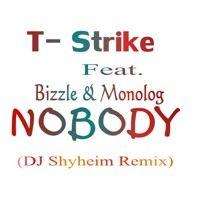 T - Strike - Nobody Ft. Bizzle & Monolog- (DJ Shyheim Remix) by djshyheim on SoundCloud