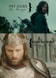 I have always seen a king in you. From the moment I met you, I knew that you weren't just a ranger from the north. You belong on the throne of Gondor, leading your people in peace.