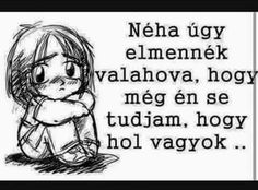 de jól jönne most . Words Quotes, Life Quotes, Sayings, Dont Break My Heart, My Heart Is Breaking, Just Love, Quotations, Poems, Funny Quotes
