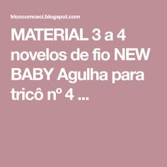 MATERIAL 3 a 4 novelos de fio NEW BABY Agulha para tricô nº 4 ... Baby Cardigan, Crochet, Cardigans, Pasta, Kids Coats, Knitting Sweaters, Pink Trench Coat, Knitted Booties, Knit Jacket