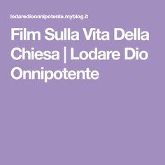 Film Sulla Vita Della Chiesa | Lodare Dio Onnipotente About Me Blog