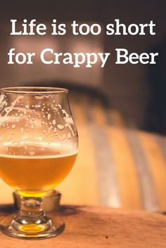 Life is too short for Crappy Beer via @apathyends
