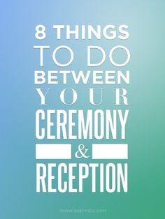 8 Things To Do Between Your Ceremony & Reception...everyone should read this!