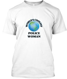 World's Coolest Police Woman White T-Shirt Front - This is the perfect gift for someone who loves Police Woman. Thank you for visiting my page (Related terms: World's coolest,Worlds Greatest Police Woman,Police Woman,police women,sexy police,police training,p ...)