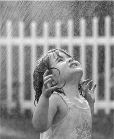 To be a little girl again and dance in the rain.