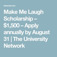 Make Me Laugh Scholarship – $1,500 – Apply annually by August 31 | The University Network