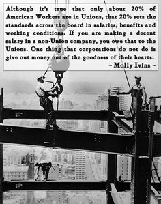 Union brothers and sisters died for what you take for granted. Anyone who denigrates a union or its members, is no patriot.