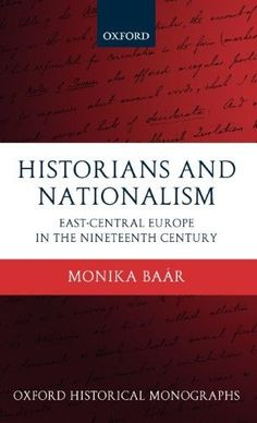 Historians and Nationalism:East-Central Europe in the Nineteenth Century