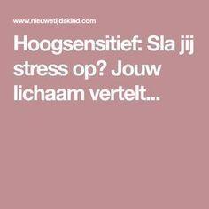 Hoogsensitief: Sla jij stress op? Jouw lichaam vertelt...