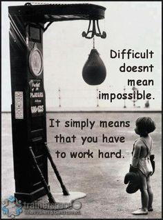 """Difficult doesn't mean impossible. It simply means that you have to work hard."" - Unknown #quotes #writing *"