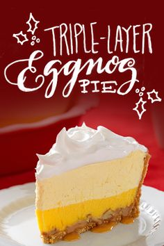 Say Triple-Layer Eggnog Pie three times fast this holiday season. Or click here for this deliciously simple recipe.