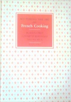Mastering the Art of French Cooking (Volume One): Julia; Louisette Bertholle; Simone Beck Child, Sidonie Coryn: Amazon.com: Books