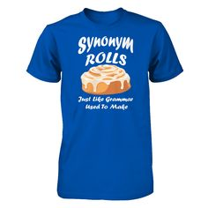 Just released Synonym Rolls Jus... Check it out! http://greatfamilystore.com/products/synonym-rolls-just-like-grammar-used-to-make-t-shirt?utm_campaign=social_autopilot&utm_source=pin&utm_medium=pin