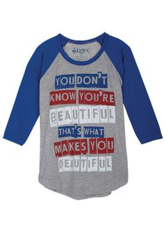 You don't know your beautiful that's what makes.you beautiful