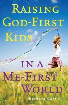 Raising God-First Kids in a Me-First World #ParentingDiscipline