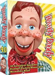 Howdy Doody - And got to know Buffalo Bob in my business life when he came to me for publishing advice. Nice guy... And even as an older man, he sounded just like he did on tv when I was a kid.