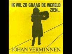 Johan Verminnen Ik Wil De Wereld Zien -