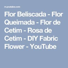 Flor Beliscada - Flor Queimada - Flor de Cetim - Rosa de Cetim - DIY Fabric Flower - YouTube