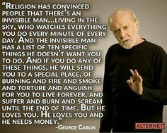 George Carlin on Religion Wise Quotes, Quotable Quotes, Great Quotes, Words Quotes, Funny Quotes, Inspirational Quotes, Sayings, Atheist Humor, Atheist Quotes