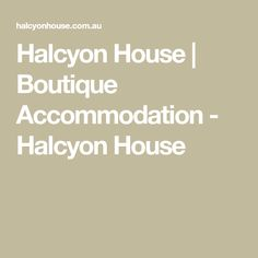 Halcyon House | Boutique Accommodation - Halcyon House