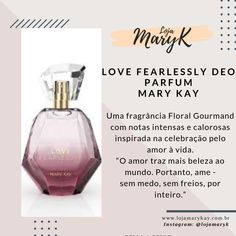 Love Fearlessly Deo Parfum 50 ml Perfume Mary Kay, Mary Kay Brasil, Mary Kay Ash, Perfume Bottles, Make Up, Floral, Womens Perfume, Mary Kay Products, Beauty