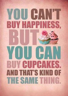 Vous ne pouvez pas acheter le bonheur, mais vous pouvez acheter des cupcakes... et c'est à peu près la même chose...
