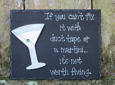 """Hand Painted Wooden Black Martini Sign, """"If you can't fix it with duct tape or a martini...it isn't worth fixing."""". via Etsy."""