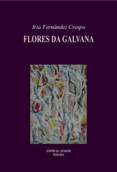"""FERNÁNDEZ CRESPO, Iria: """"Flores da galvana"""". 2010. http://kmelot.biblioteca.udc.es/record=b1460228~S1*gag"""