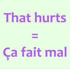 "That hurts = Ça fait mal | Uses ""Faire"" ...To do"