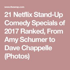 21 Netflix Stand-Up Comedy Specials of 2017 Ranked, From Amy Schumer to Dave Chappelle (Photos)