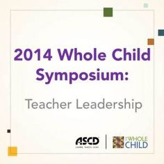 Join the teacher leadership discussion through ASCD's fall 2014 Whole Child Symposium. Find out how in this Inservice post.