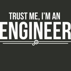 Trust Me I'm An Engineer Funny Engineering Geek Humor T-Shirt Your Choice of S,M,L,XL,2XL,3XL. $16.99, via Etsy.
