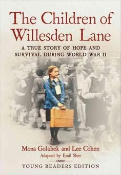 The Children of Willesden Lane: A True Story of Hope and Survival During World War Ii: Young Readers Edition