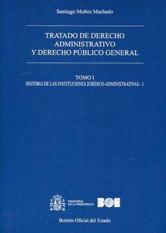 Tratado de derecho administrativo y derecho público general / Santiago Muñoz Machado