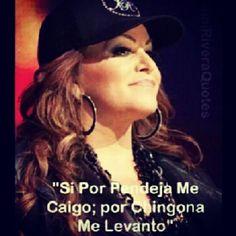 """"""" Si por pendeja me caigo; por CHINGONA ME LEVANTO"""" ~ Jenni Rivera"""