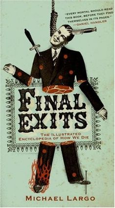 Final Exits: The Illustrated Encyclopedia of How We Die  by Michael Largo  http://inspirationfeed.com/inspiration/45-simple-yet-engaging-book-cover-designs/
