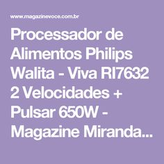Processador de Alimentos Philips Walita - Viva RI7632 2 Velocidades + Pulsar 650W - Magazine Mirandamaravilha