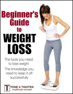 Beginner's Guide to Weight Loss - the tools and knowledge you need to lose weight and keep it off. I love this website! Tone-and-Tighten.com