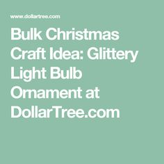 Bulk Christmas Craft Idea: Glittery Light Bulb Ornament at DollarTree.com