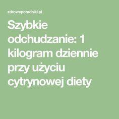 Szybkie odchudzanie: 1 kilogram dziennie przy użyciu cytrynowej diety Sentences, Math Equations, Healthy, Kitchens, Frases, Health