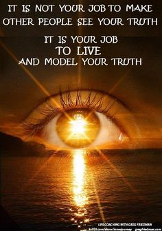 It's not mine; truth stands on its own. I will show you my truth and in that you may see that you are not alone in seeing the same. I do wish to help you find any truth, sometimes in place you may not have thought to look.